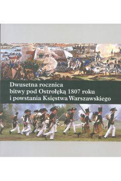 Dwusetna rocznica bitwy pod Ostrołęką 1807 roku i powstania Księstwa Warszawskiego