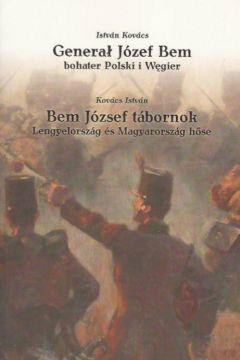 Generał Józef Bem. Bohater Polski i Węgier